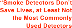 """Smoke Detectors Don't Save Lives, at Least Not