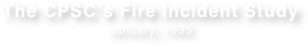 The CPSC's Fire Incident Study