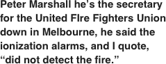 Peter Marshall he's the secretary for the United FIre Fighters Union down in Melbourne, he said the