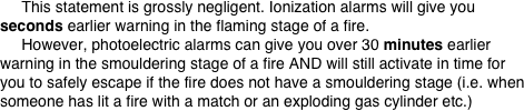 This statement is grossly negligent. Ionization alarms will give you seconds earlier warning in the flaming stage of a fire.