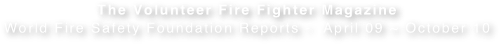 The Volunteer Fire Fighter Magazine World Fire Safety Foundation Reports -  April 09 ~ October 10